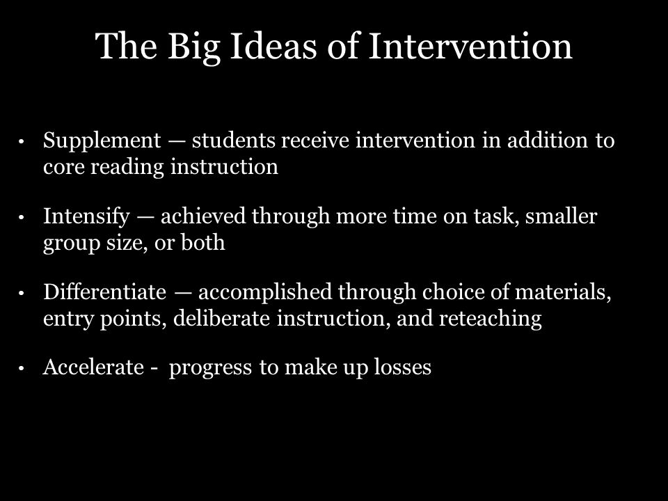 The Big Ideas of Intervention Supplement students receive intervention in addition to core reading instruction Intensify achieved through more time on
