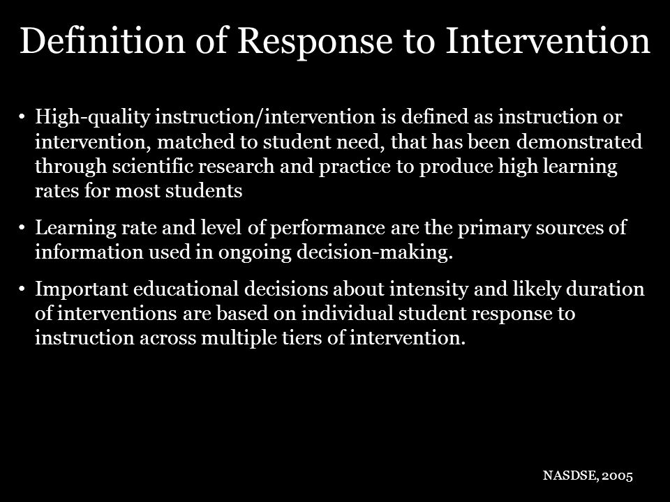 High-quality instruction/intervention is defined as instruction or intervention, matched to student need, that has been demonstrated through scientifi