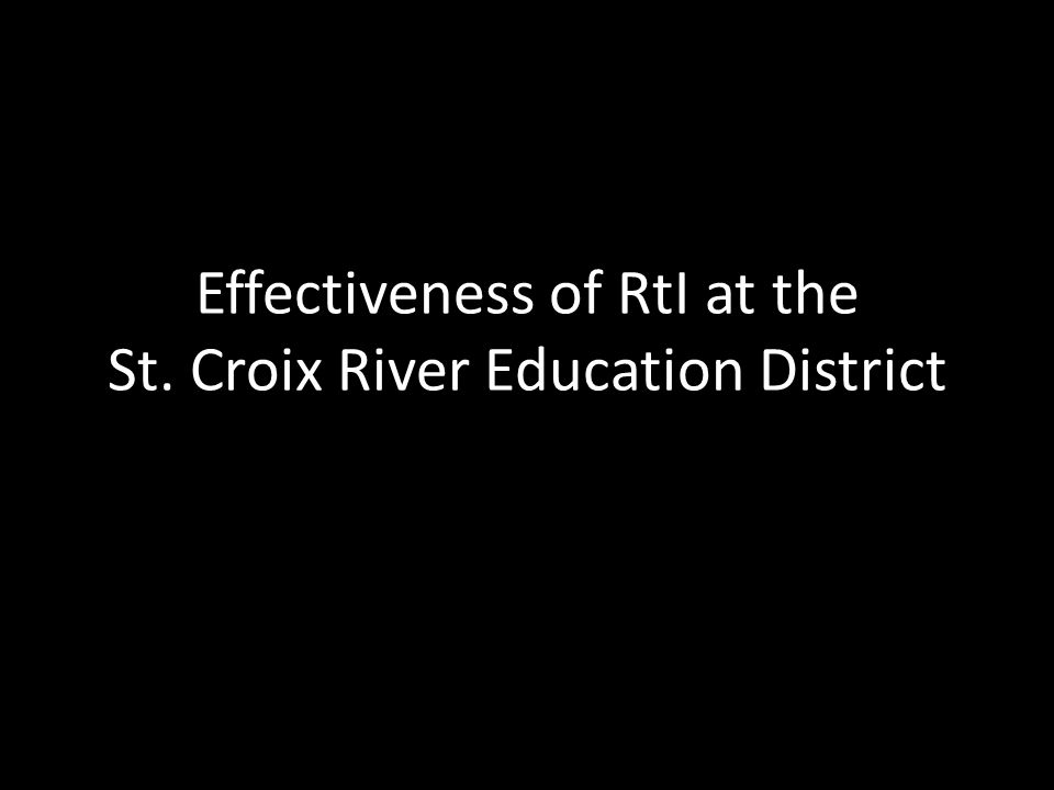 Effectiveness of RtI at the St. Croix River Education District