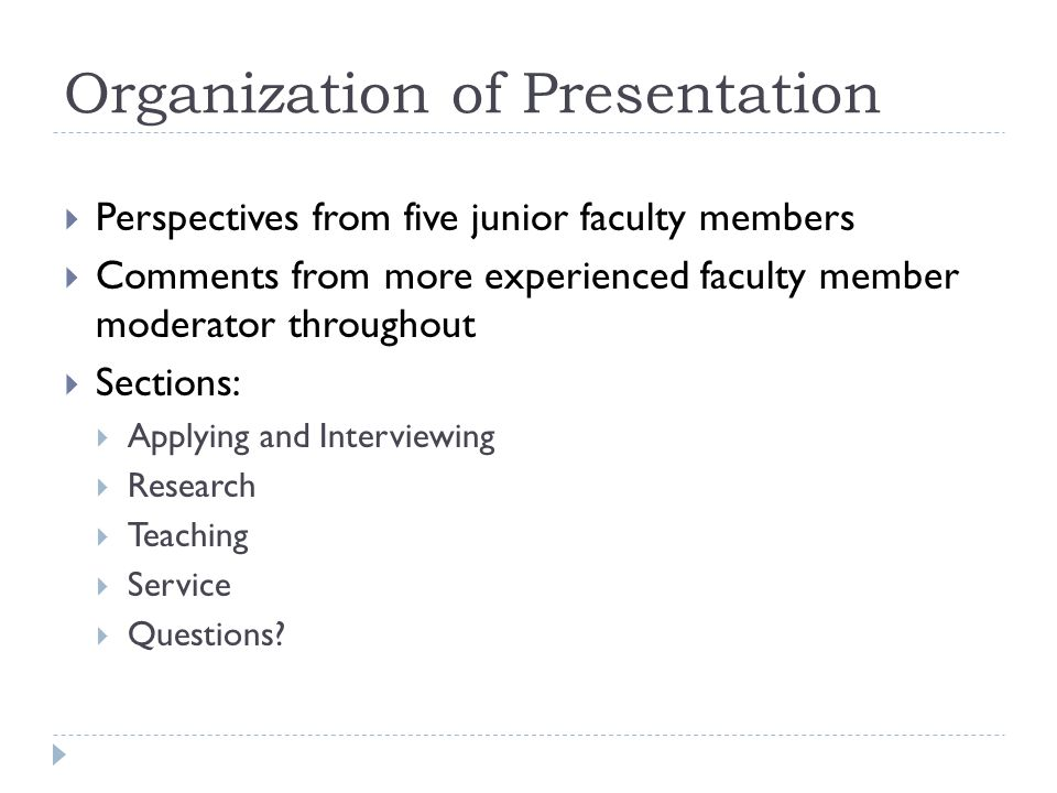 Organization of Presentation Perspectives from five junior faculty members Comments from more experienced faculty member moderator throughout Sections: Applying and Interviewing Research Teaching Service Questions