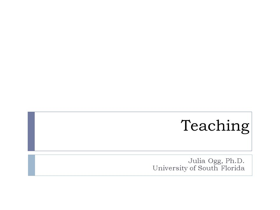 Teaching Julia Ogg, Ph.D. University of South Florida