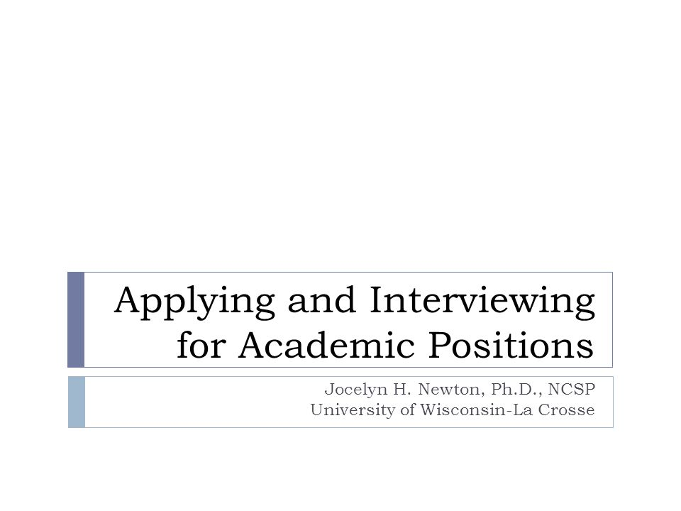 Applying and Interviewing for Academic Positions Jocelyn H.