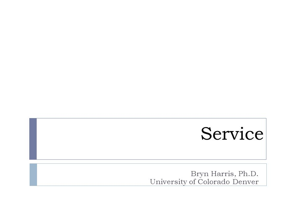 Service Bryn Harris, Ph.D. University of Colorado Denver