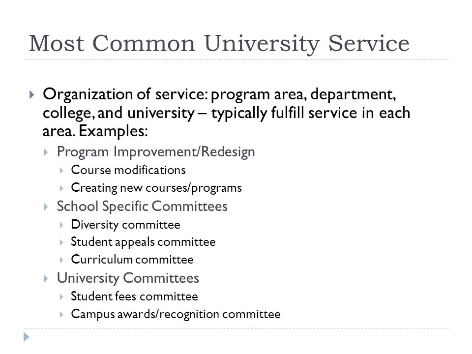 Most Common University Service Organization of service: program area, department, college, and university – typically fulfill service in each area.