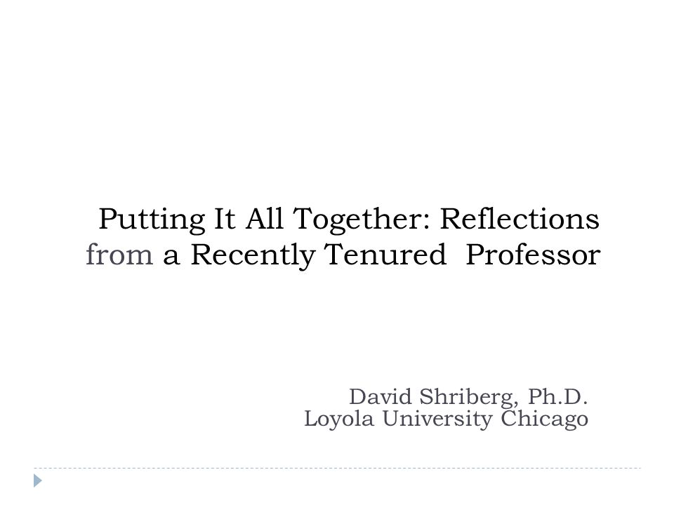 Putting It All Together: Reflections from a Recently Tenured Professor David Shriberg, Ph.D.