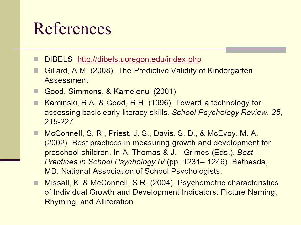 References DIBELS- http://dibels.uoregon.edu/index.phphttp://dibels.uoregon.edu/index.php Gillard, A.M.