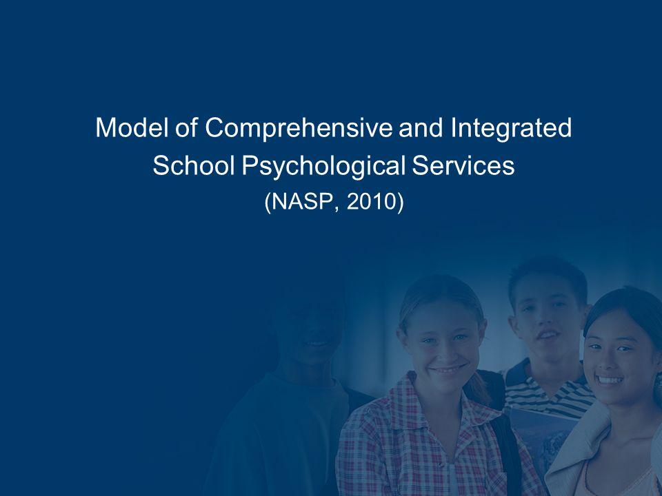 Model of Comprehensive and Integrated School Psychological Services (NASP, 2010) National Association of School Psychologists 4340 East West Highway,