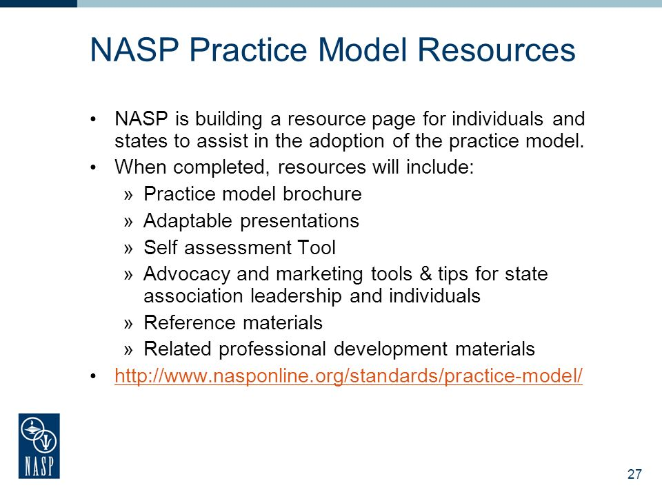 26 How does the Practice Model connect with Blueprint III? The NASP Model for Comprehensive and Integrated School Psychological Services is the offici