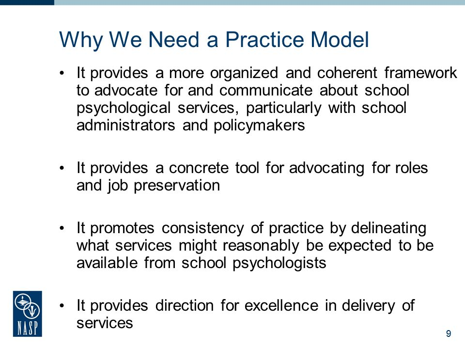 8 The Practice Model is designed to promote the connection between our training, standards and our actual practice. 8