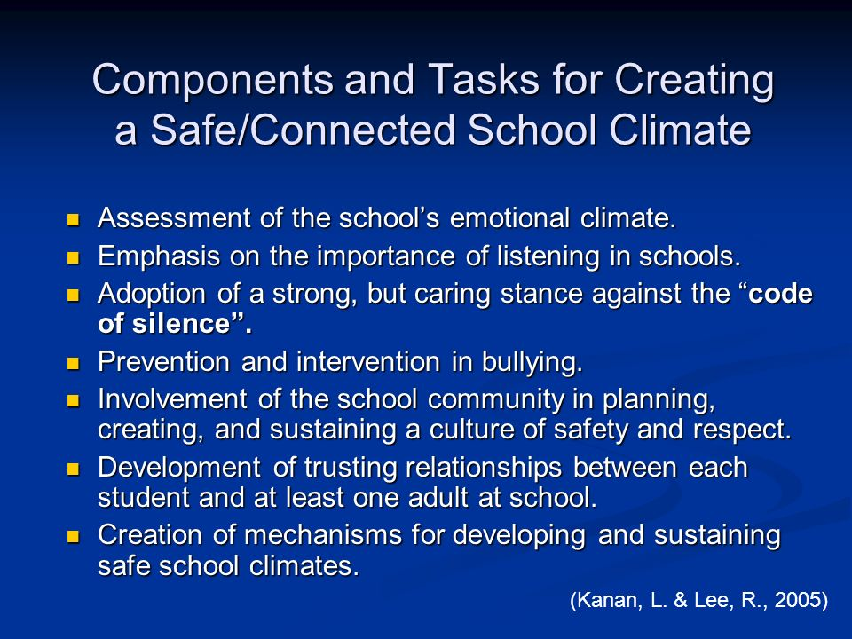 Components and Tasks for Creating a Safe/Connected School Climate Assessment of the schools emotional climate. Assessment of the schools emotional cli