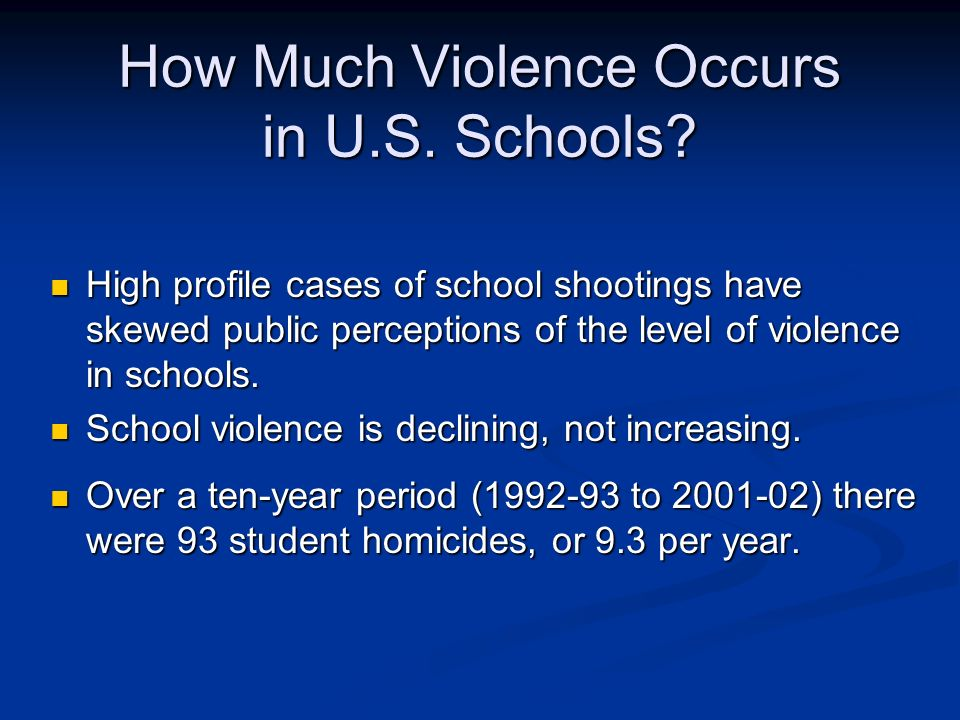 How Much Violence Occurs in U.S. Schools? High profile cases of school shootings have skewed public perceptions of the level of violence in schools. H