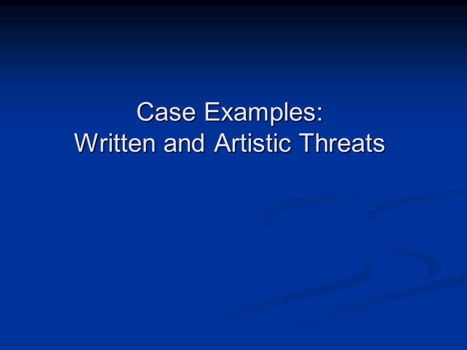 Case Examples: Written and Artistic Threats