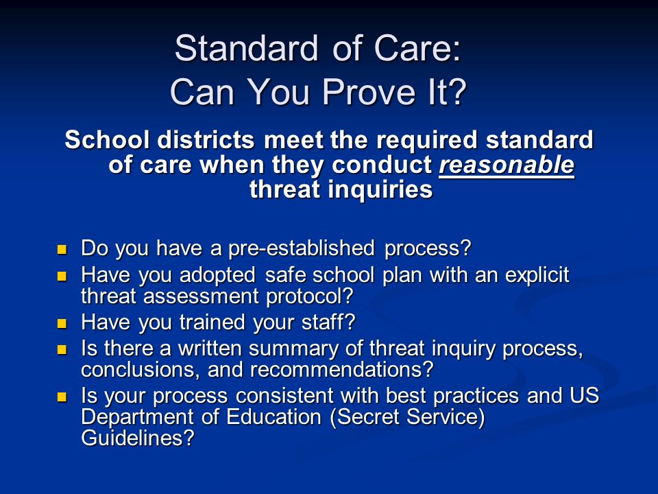 Standard of Care: Can You Prove It? School districts meet the required standard of care when they conduct reasonable threat inquiries Do you have a pr