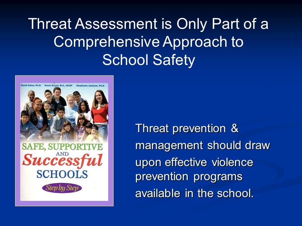 Threat prevention & management should draw upon effective violence prevention programs available in the school. Threat Assessment is Only Part of a Co