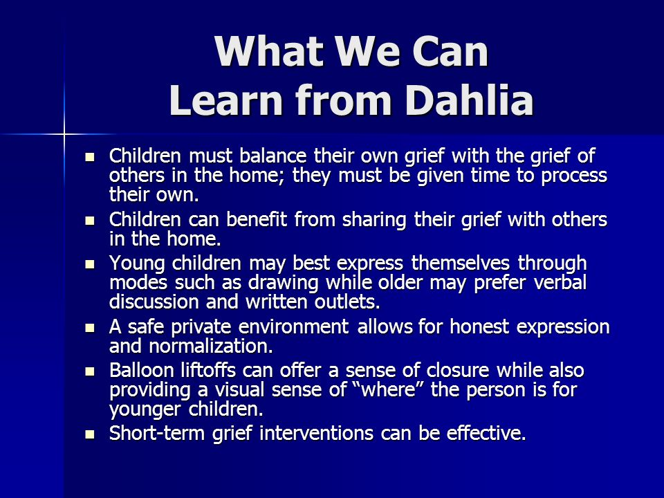 What We Can Learn from Dahlia Children must balance their own grief with the grief of others in the home; they must be given time to process their own