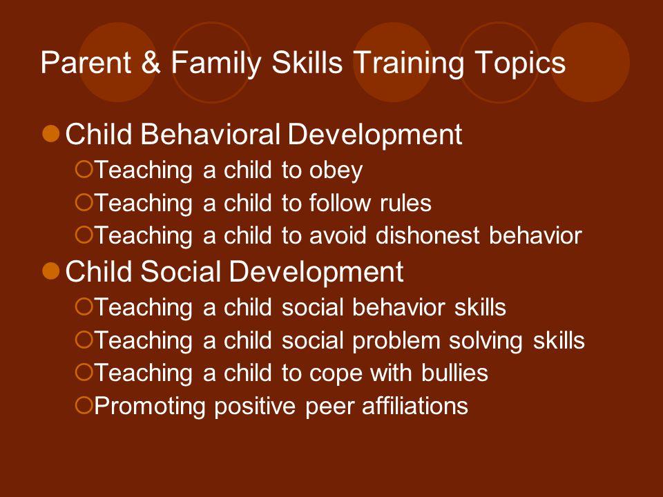 Parent & Family Skills Training Topics Child Behavioral Development Teaching a child to obey Teaching a child to follow rules Teaching a child to avoi