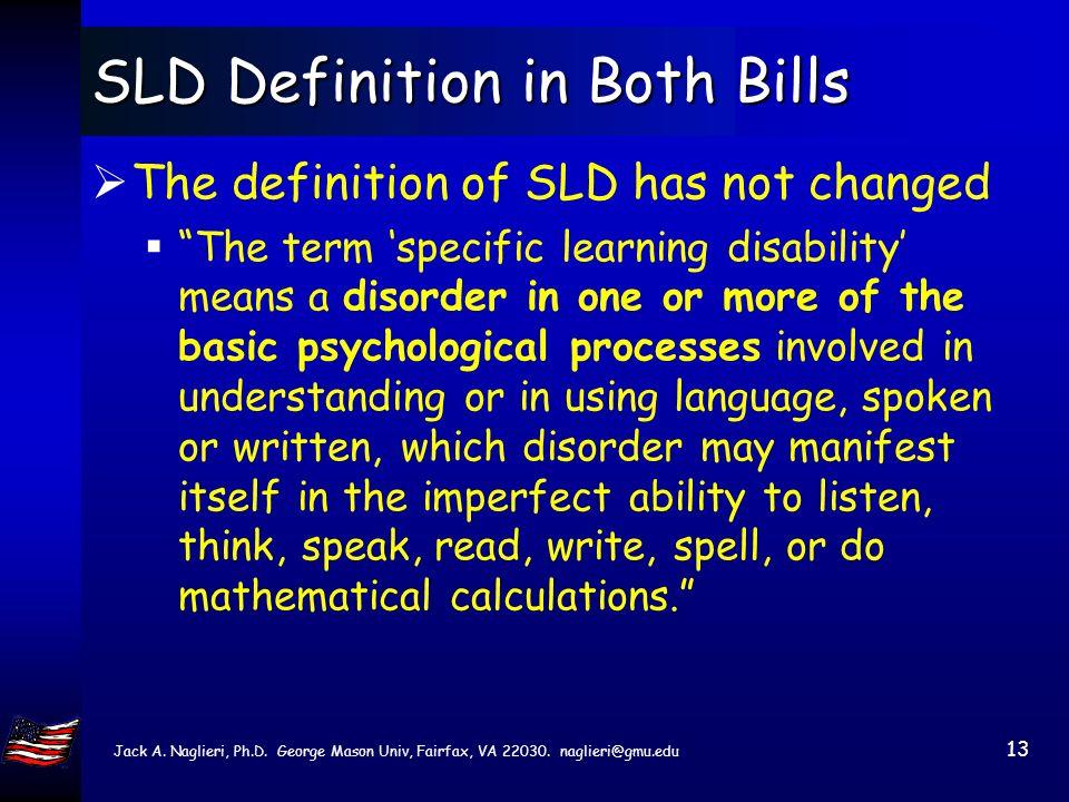 Jack A. Naglieri, Ph.D. George Mason Univ, Fairfax, VA 22030. naglieri@gmu.edu 12 IDEIA 2004 Law Definition of SLD remains the same