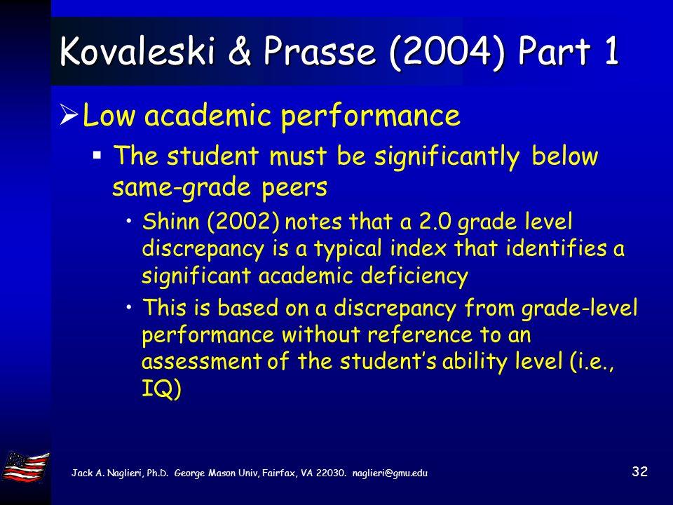 Jack A. Naglieri, Ph.D. George Mason Univ, Fairfax, VA 22030. naglieri@gmu.edu 31 Kovaleski & Prasse (2004) The dual discrepancy format for SLD identi