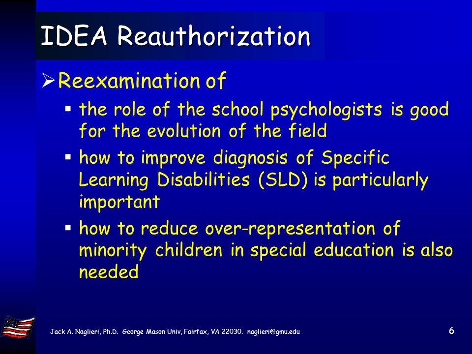 Jack A. Naglieri, Ph.D. George Mason Univ, Fairfax, VA 22030. naglieri@gmu.edu 5 IDEA Reauthorization The IDEIA and the No Child Left Behind Act have