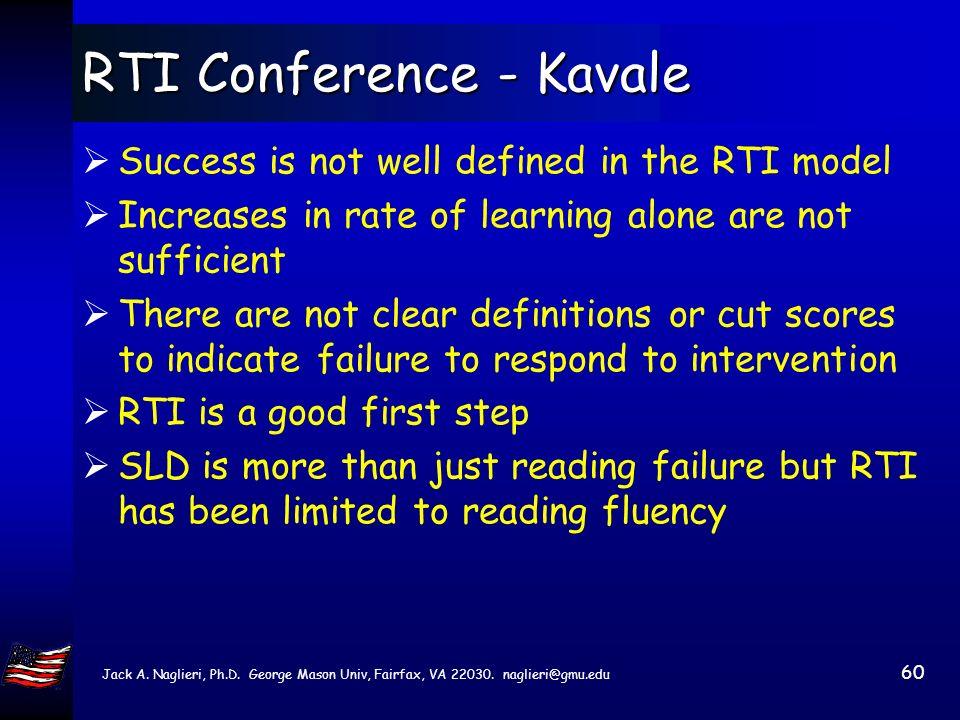 Jack A. Naglieri, Ph.D. George Mason Univ, Fairfax, VA 22030. naglieri@gmu.edu 59 RTI Conference - Gerber Michael Gerber- The costs of RTI He estimate