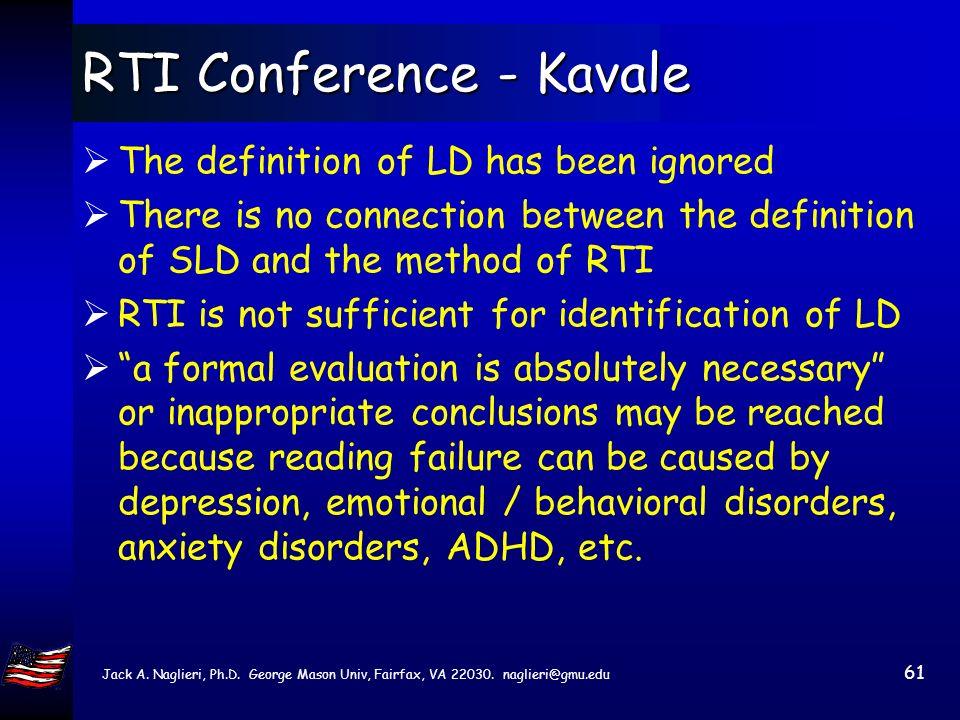 Jack A. Naglieri, Ph.D. George Mason Univ, Fairfax, VA 22030. naglieri@gmu.edu 60 RTI Conference - Kavale Success is not well defined in the RTI model
