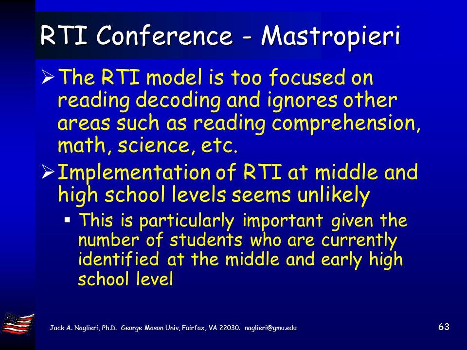 Jack A. Naglieri, Ph.D. George Mason Univ, Fairfax, VA 22030. naglieri@gmu.edu 62 RTI Conference - Scruggs (2003) RTI reading interventions should be