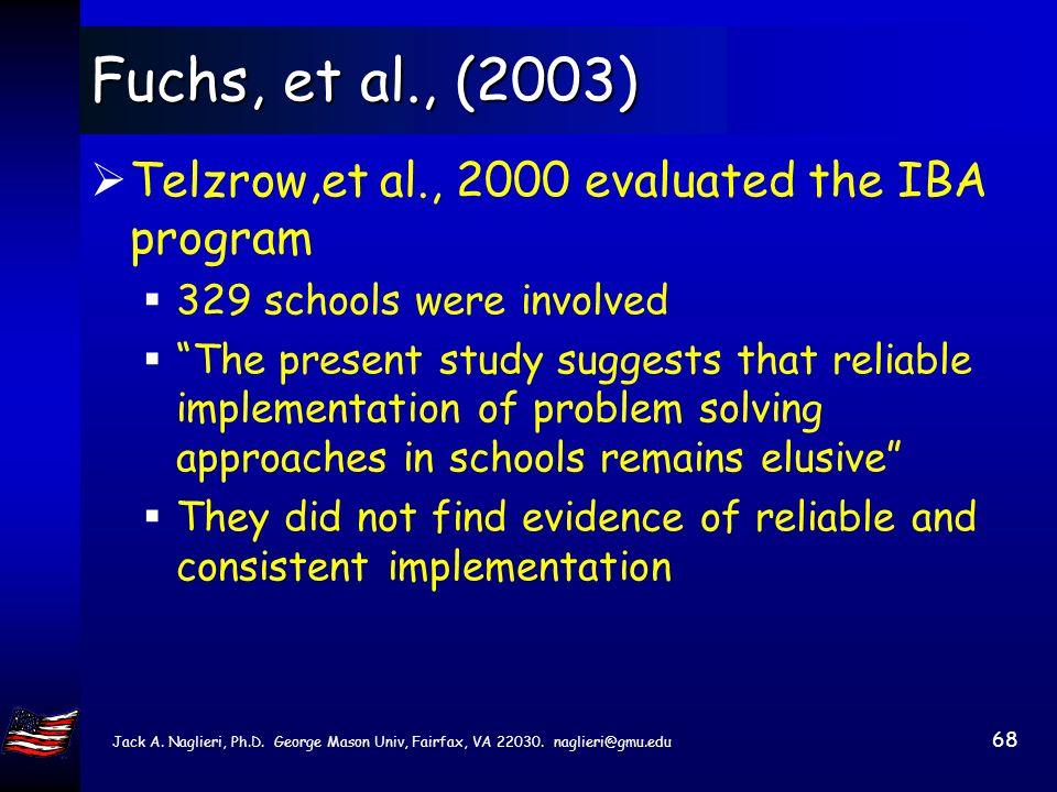 Jack A. Naglieri, Ph.D. George Mason Univ, Fairfax, VA 22030. naglieri@gmu.edu 67 Fuchs, et al., (2003) Ohios Intervention Based Assessment IBA combin