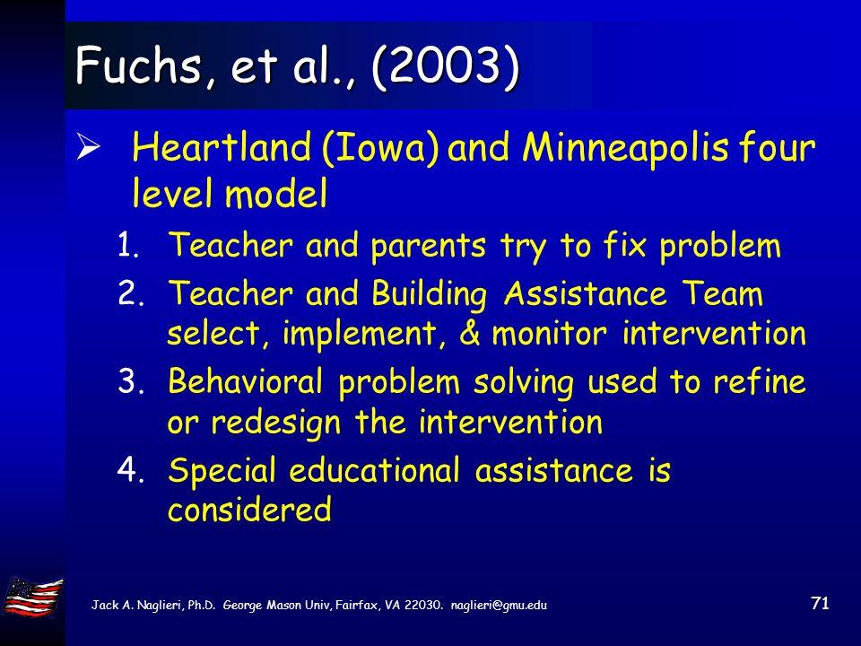 Jack A. Naglieri, Ph.D. George Mason Univ, Fairfax, VA 22030. naglieri@gmu.edu 70 Fuchs, et al., (2003) Pennsylvanias Instructional Support Teams (IST