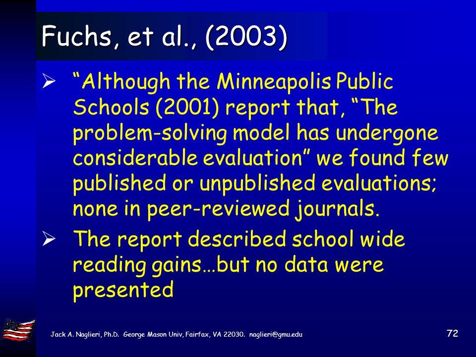 Jack A. Naglieri, Ph.D. George Mason Univ, Fairfax, VA 22030. naglieri@gmu.edu 71 Fuchs, et al., (2003) Heartland (Iowa) and Minneapolis four level mo
