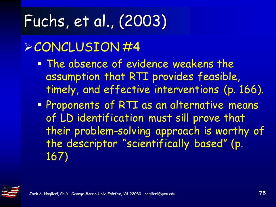 Jack A. Naglieri, Ph.D. George Mason Univ, Fairfax, VA 22030. naglieri@gmu.edu 74 Fuchs, et al., (2003) CONCLUSIONS #2 & 3 There is insufficient evide