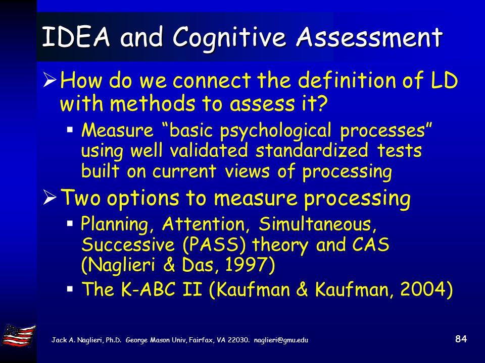 Jack A. Naglieri, Ph.D. George Mason Univ, Fairfax, VA 22030. naglieri@gmu.edu 83 IDEA and Cognitive Assessment Topical outline IDEA reauthorization T