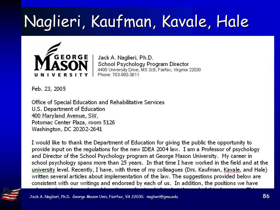 Jack A. Naglieri, Ph.D. George Mason Univ, Fairfax, VA 22030. naglieri@gmu.edu 85 Hale, Naglieri, Kaufman, & Kavale (2004) Measuring processing has ad