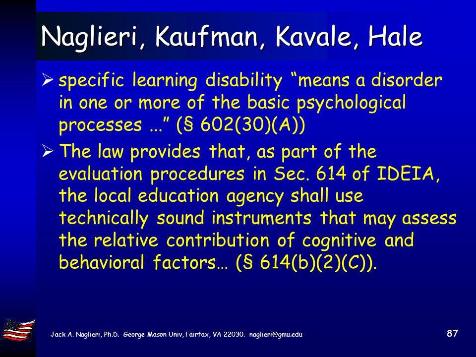 Jack A. Naglieri, Ph.D. George Mason Univ, Fairfax, VA 22030. naglieri@gmu.edu 86 Naglieri, Kaufman, Kavale, Hale