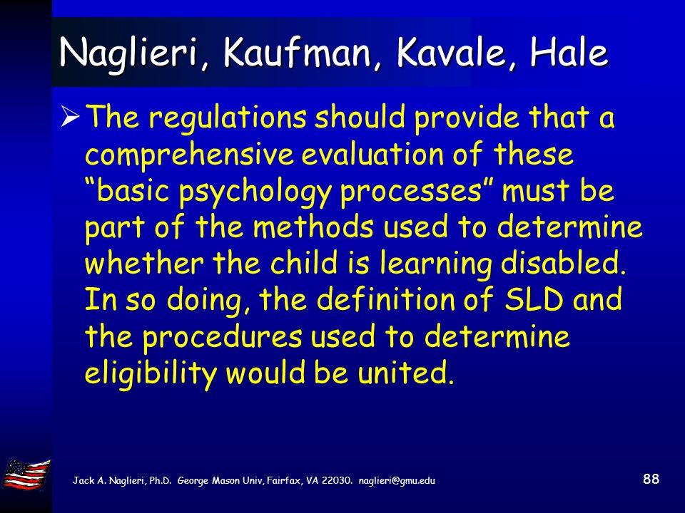 Jack A. Naglieri, Ph.D. George Mason Univ, Fairfax, VA 22030. naglieri@gmu.edu 87 Naglieri, Kaufman, Kavale, Hale specific learning disability means a