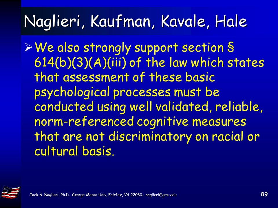 Jack A. Naglieri, Ph.D. George Mason Univ, Fairfax, VA 22030. naglieri@gmu.edu 88 Naglieri, Kaufman, Kavale, Hale The regulations should provide that