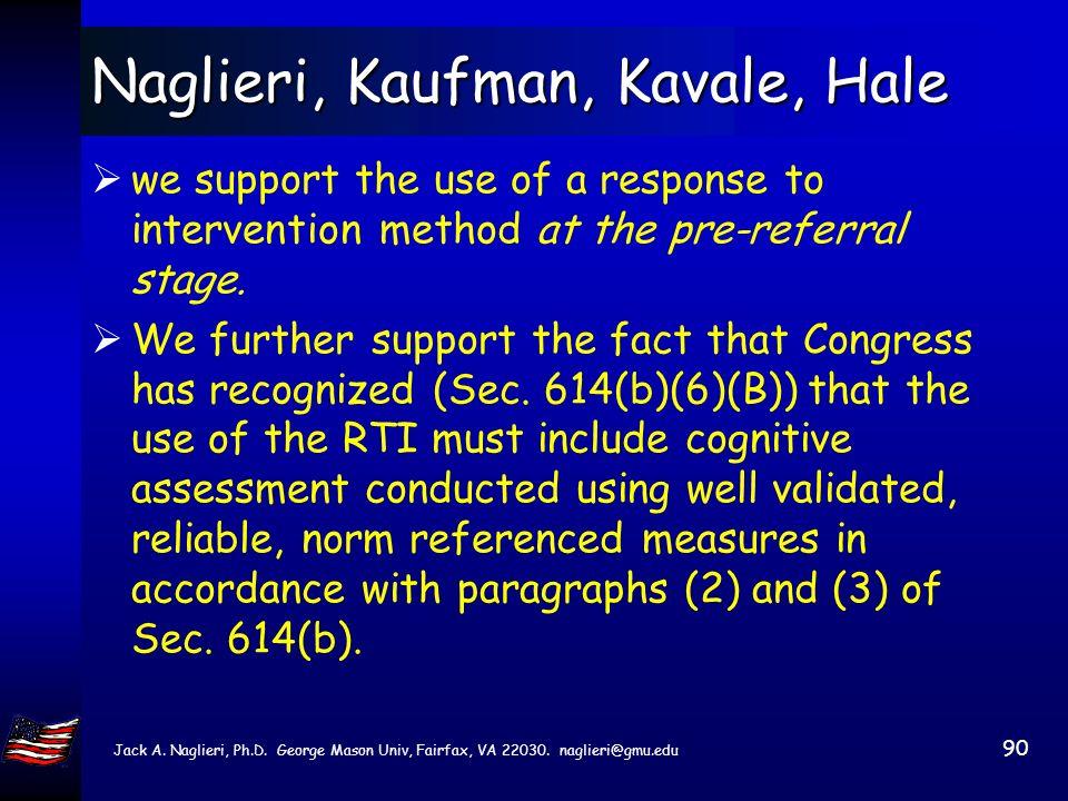 Jack A. Naglieri, Ph.D. George Mason Univ, Fairfax, VA 22030. naglieri@gmu.edu 89 Naglieri, Kaufman, Kavale, Hale We also strongly support section § 6