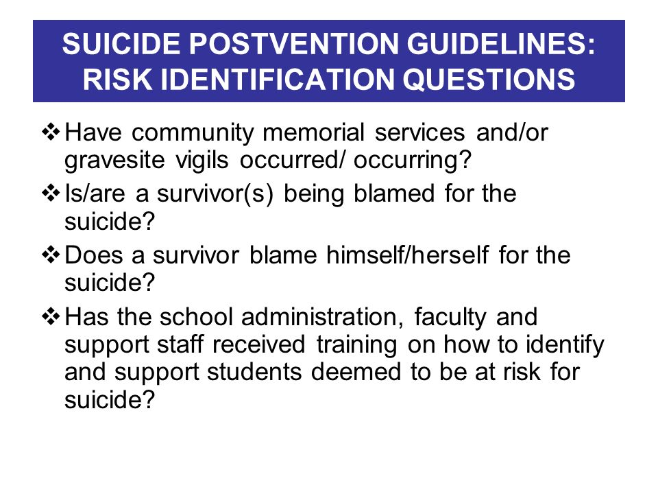 SUICIDE POSTVENTION GUIDELINES: RISK IDENTIFICATION QUESTIONS Have community memorial services and/or gravesite vigils occurred/ occurring? Is/are a s