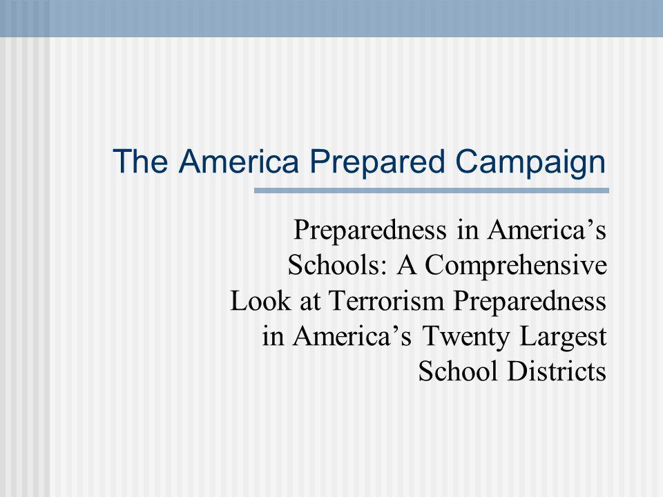 The America Prepared Campaign Preparedness in Americas Schools: A Comprehensive Look at Terrorism Preparedness in Americas Twenty Largest School Distr