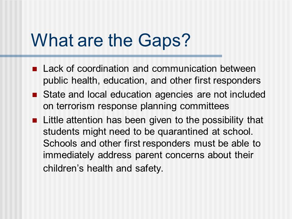 What are the Gaps? Lack of coordination and communication between public health, education, and other first responders State and local education agenc