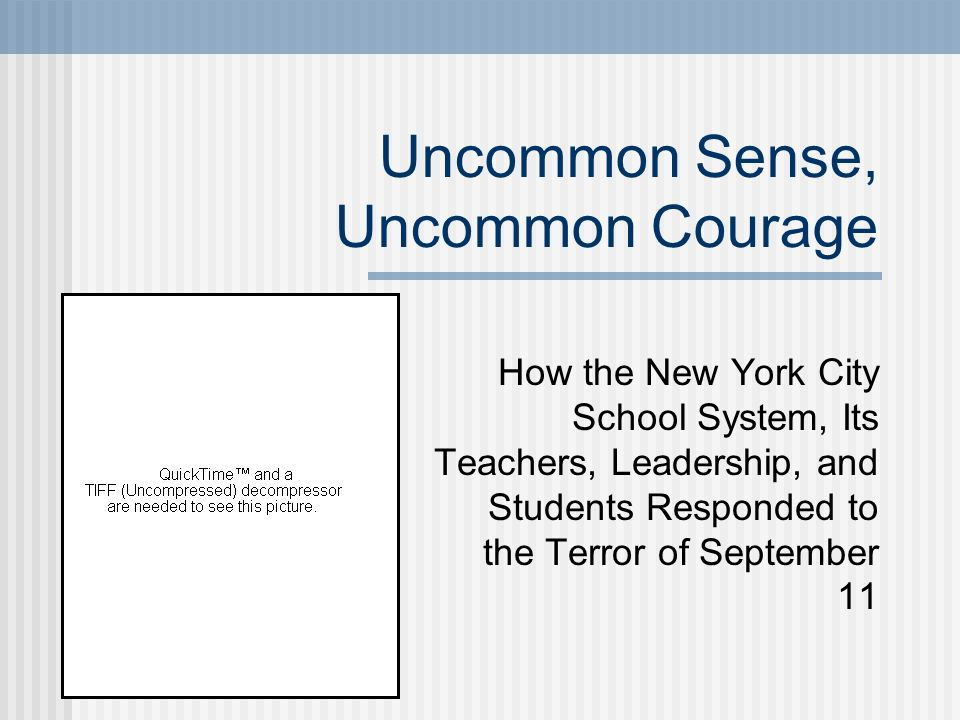 Uncommon Sense, Uncommon Courage How the New York City School System, Its Teachers, Leadership, and Students Responded to the Terror of September 11