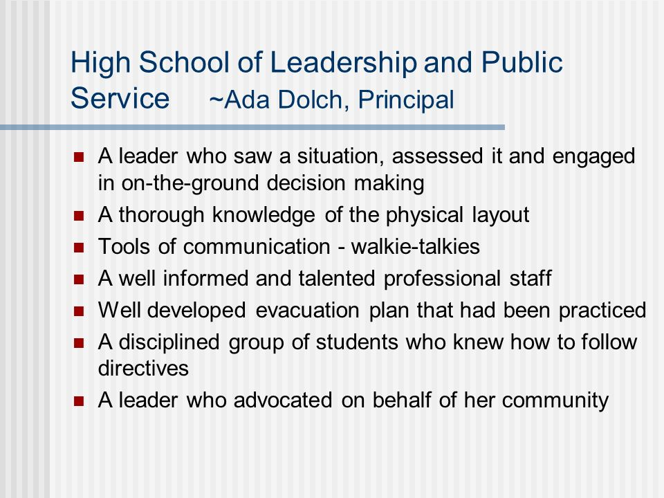 High School of Leadership and Public Service ~Ada Dolch, Principal A leader who saw a situation, assessed it and engaged in on-the-ground decision mak