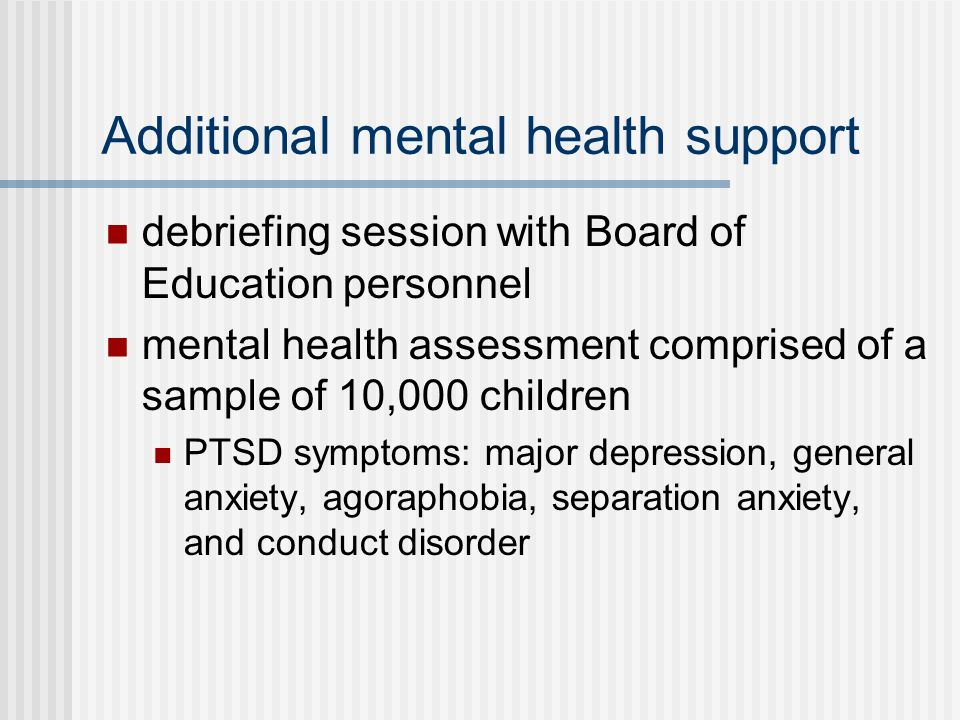 Additional mental health support debriefing session with Board of Education personnel mental health assessment comprised of a sample of 10,000 childre