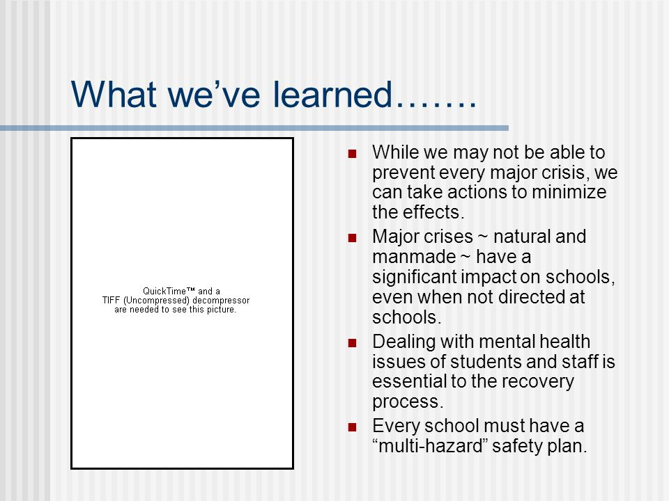 What weve learned……. While we may not be able to prevent every major crisis, we can take actions to minimize the effects. Major crises ~ natural and m