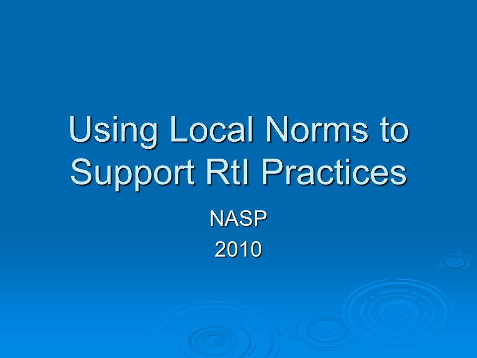 Abstract The purpose of this presentation is to show how local norms can support RtI practices in a large, urban school district.