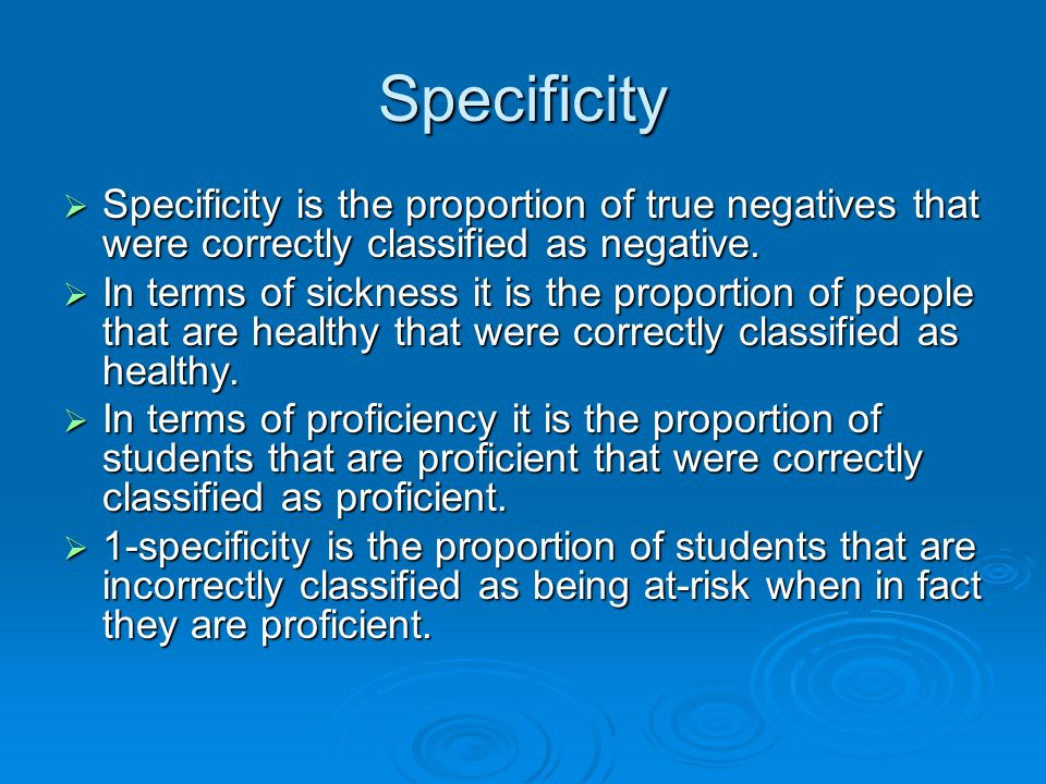 Specificity Specificity is the proportion of true negatives that were correctly classified as negative.