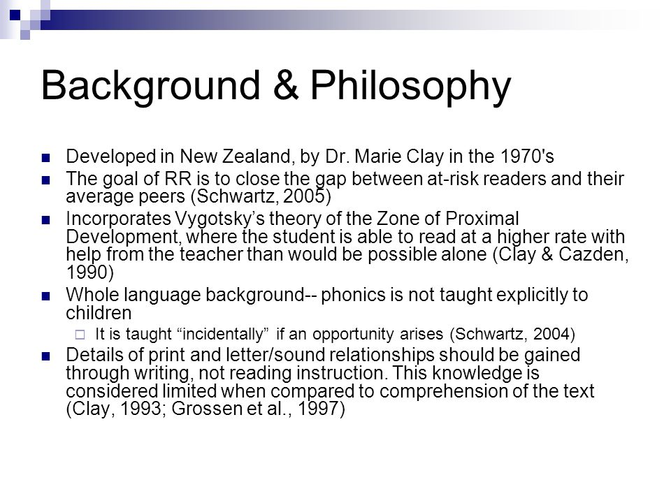 Background & Philosophy Developed in New Zealand, by Dr. Marie Clay in the 1970's The goal of RR is to close the gap between at-risk readers and their