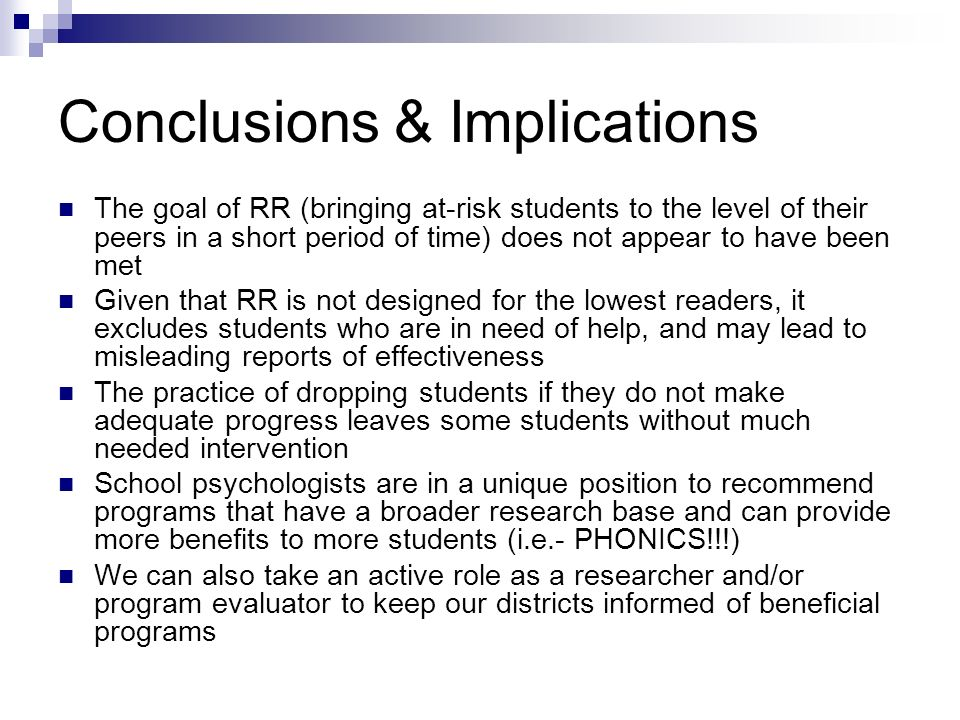 Conclusions & Implications The goal of RR (bringing at-risk students to the level of their peers in a short period of time) does not appear to have be