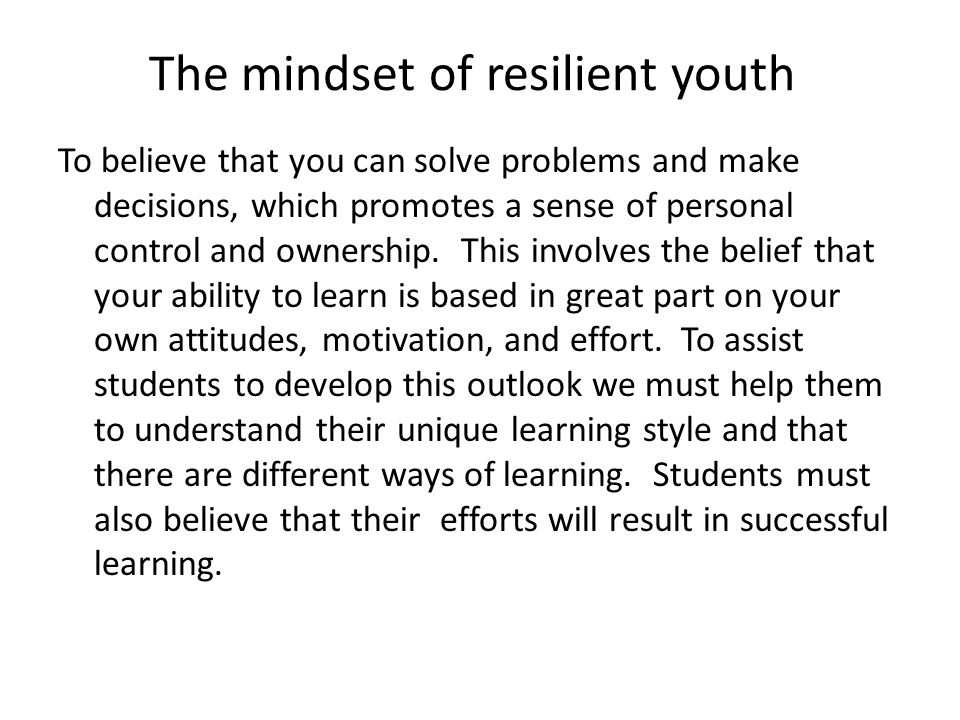The mindset of resilient youth To feel comfortable with and appreciate that others can be of support and help. We must remember the saying that childr