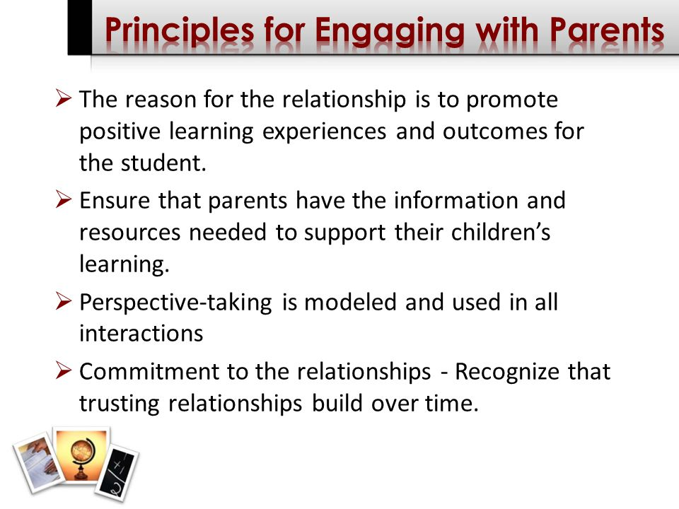 The reason for the relationship is to promote positive learning experiences and outcomes for the student.