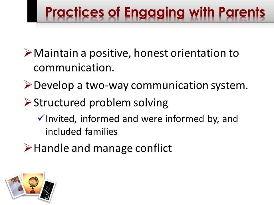 Maintain a positive, honest orientation to communication.